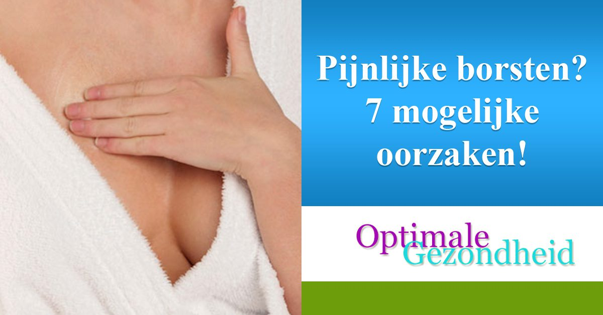 Pijnlijke borsten 7 mogelijke oorzaken!