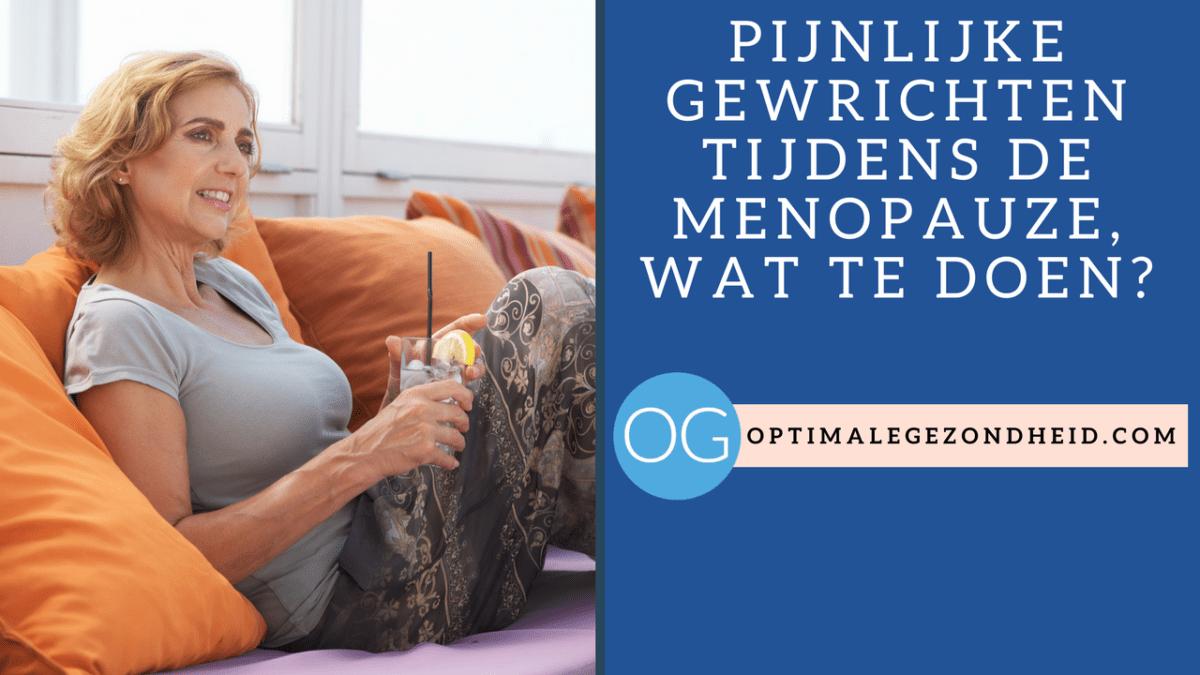 Pijnlijke gewrichten tijdens de menopauze, wat te doen?