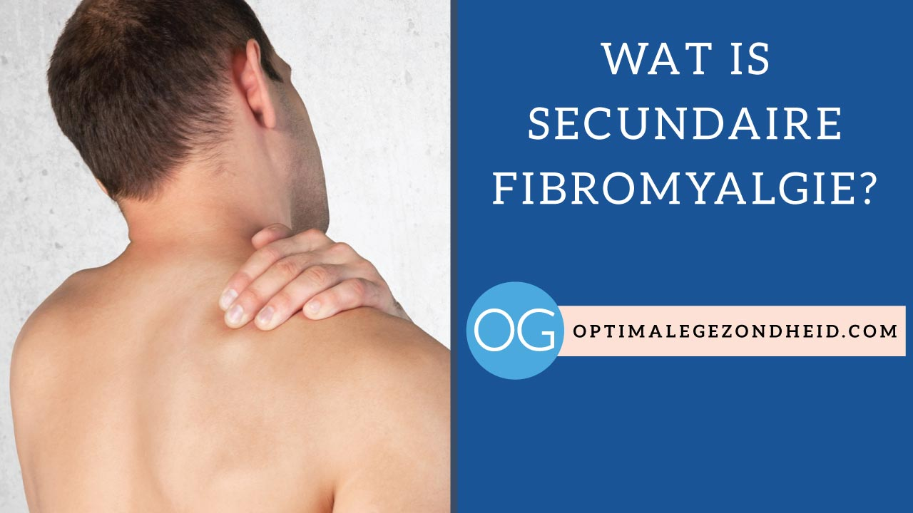 Wat is secundaire fibromyalgie?