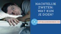 nachtzweten: Wat kun je doen?