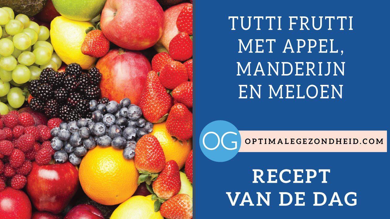 Recept van de dag: Tutti Frutti met appel, mandarijn en meloen