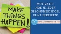 Motivatie: hoe je ieder gewenst (gezondheids-) doel kunt bereiken!