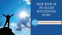 Hoe kun je in alles succesvol zijn?