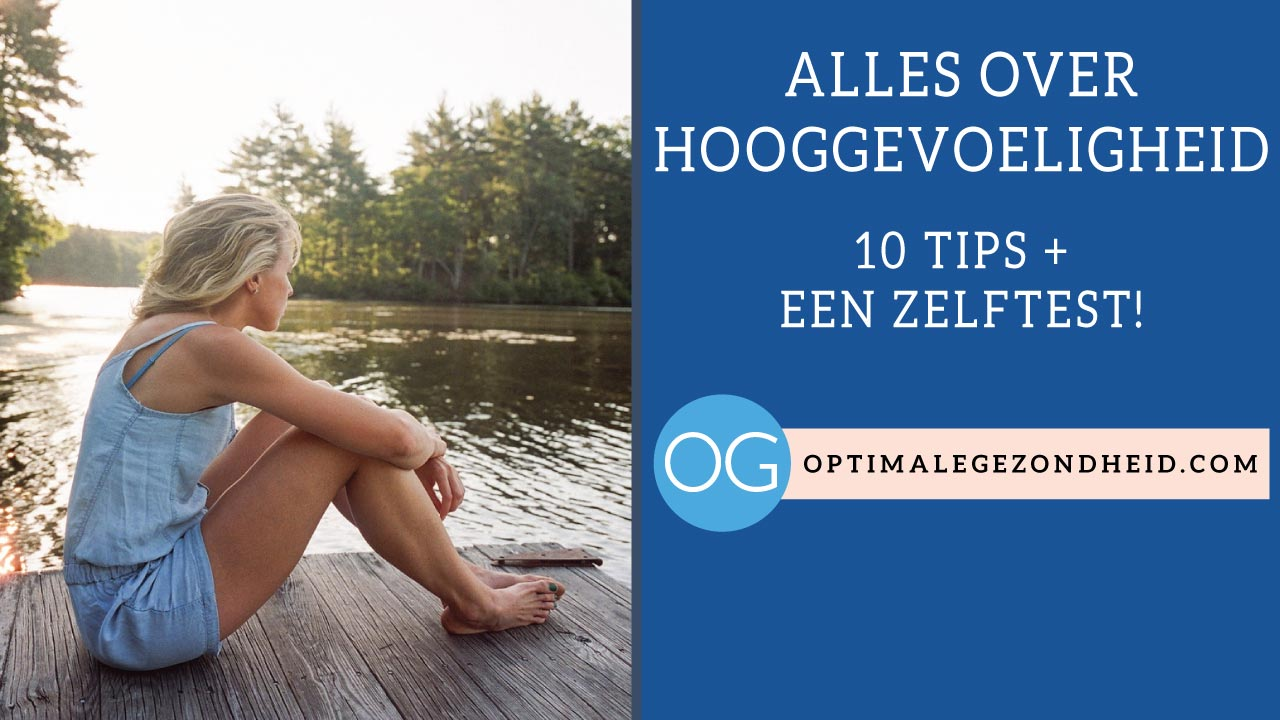 Alles over hooggevoeligheid + 10 tips + zelftest!