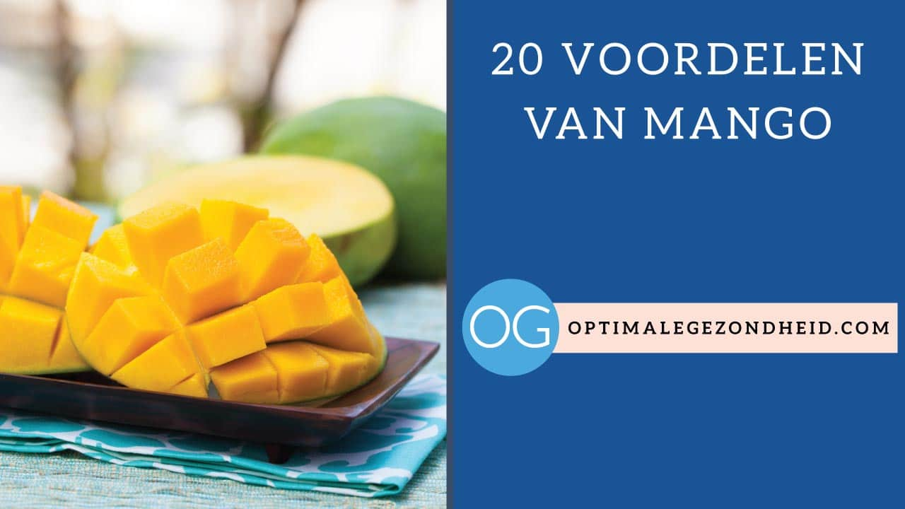 20 gezondheidsvoordelen van mango + recepten