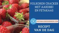 Recept van de dag: Volkoren cracker met aardbei en fetakaas