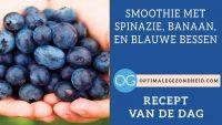 Recept van de dag: Smoothie met spinazie, banaan, en blauwe bessen