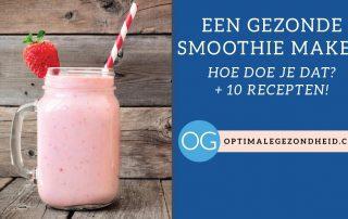 Een gezonde smoothie maken: hoe doe je dat? + 10 recepten!