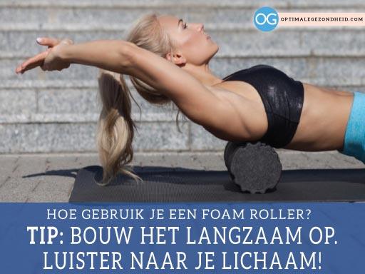Hoe gebruik je een foam roller + 5 tips om te beginnen